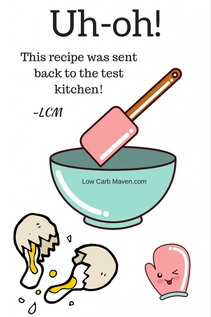Uh-oh. This recipe was sent back to LCM test kitchen.