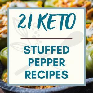 List of 21 Keto Stuffed Pepper Recipes in post.